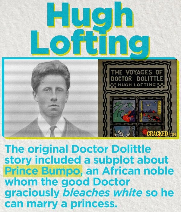 Hugh Lofting THE VOYAGES OF DOCTOR DOLITTLE HUCH LOFTINC The original Doctor Dolittle story included a subplot about Prince Bumpo, an African noble whom the good Doctor graciously bleaches white SO he can marry a princess.
