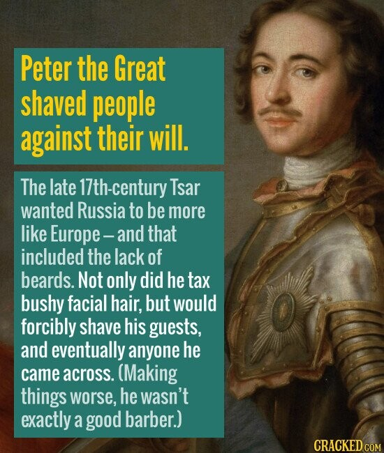 Peter the Great shaved people against their will. The late 17th-century Tsar wanted Russia to be more like Europe- - and that included the lack of bea