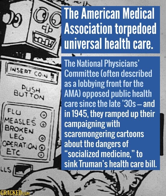 The American Medical Association torpedoed o-! universal health care. The National Physicians' INSERT CON Committee (often described front for the DUS