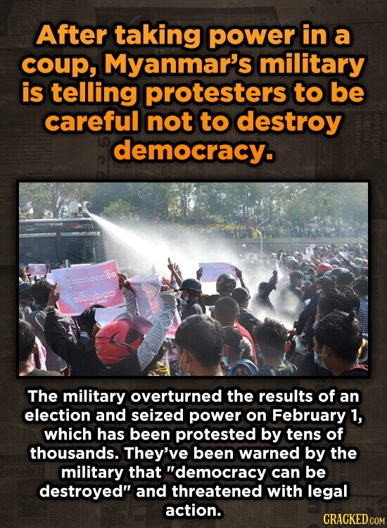 After taking power in a coup, Myanmar's military is telling protesters to be careful not to destroy democracy. e cocac esRif The military overturned the results of an election and seized power on February 1, which has been protested by tens of thousands. They've been warned by the military that