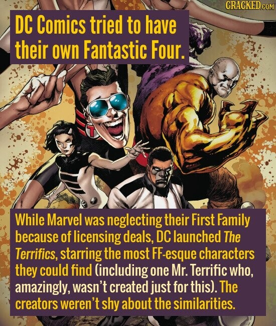 DC Comics tried to have their own Fantastic Four. While Marvel was neglecting their First Family because of licensing deals, DC launched The