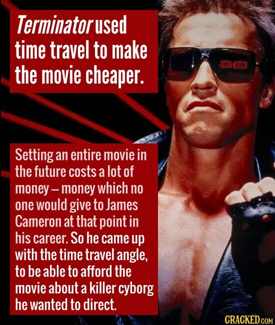 Terminator used time travel to make the movie cheaper. C Setting an entire movie in the future costs a lot of money- money which no one would give to