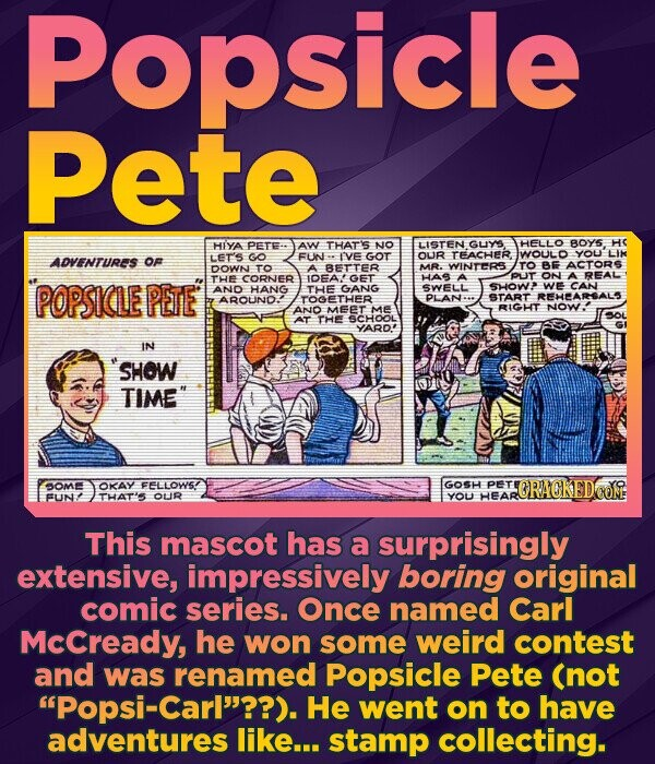 Popsicle Pete PETE: AW THAT'S NO LISTEN GLYS HELLO BOY5 HC HIYA OUR TEACHER. IWOULD YOU'LIK ADVENTURES OF LET'S GO FUN IVE GOT DOWN TO BETTER MR. WINTERS TO BE ACTORS A CORNER GET HAS PUT REAL THE IDEA A ON POPSICLE PETE WE AND HANG THE GANG SWELL SHow>