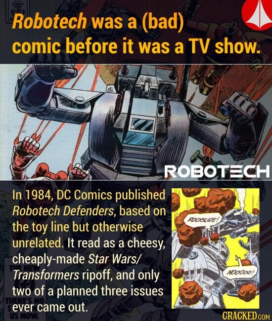 Robotech was a (bad) comic before it was a TV show. In 1984, DC Comics published Robotech Defenders, based on the toy line but otherwise unrelated. It read as a cheesy, cheaply-made Star Wars/ Transformers ripoff, and only  two of a planned three issues ever came out.