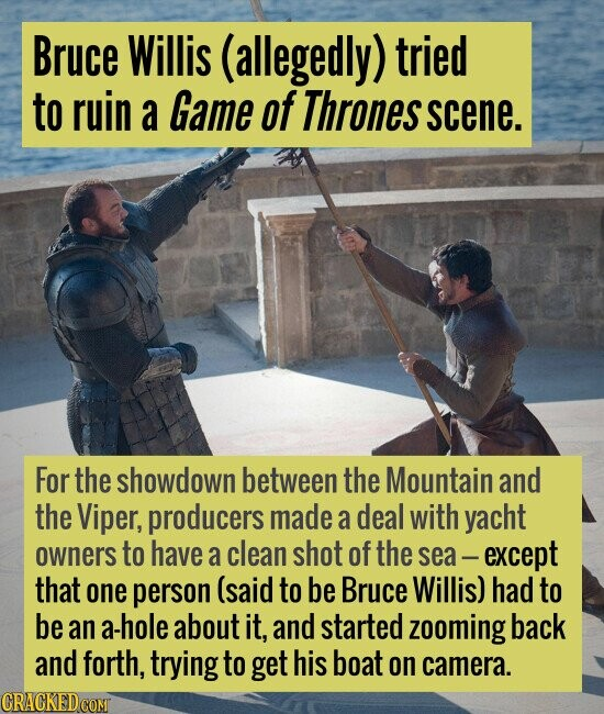Bruce Willis (allegedly) tried to ruin a Game of Thrones scene. For the showdown between the Mountain and the Viper, producers made a deal with yacht