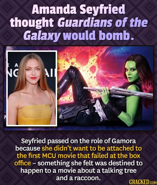 Amanda Seyfried thought Guardians of the Galaxy would bomb. A G Seyfried passed on the role of Gamora because she didn't want to be attached to the fi