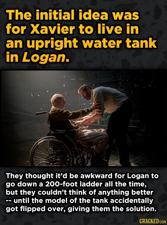 The initial idea was for Xavier to live in an upright water tank in Logan. They thought it'd be awkward for Logan to go down a 200-foot ladder all the