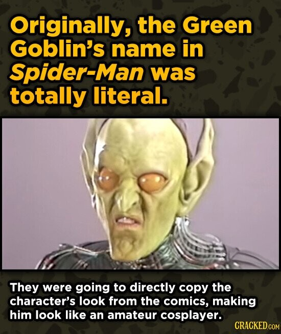 Originally, the Green Goblin's name in Spider-Man was totally literal. They were going to directly copy the character's look from the comics, making h