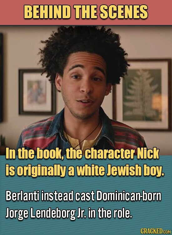 BEHIND THE SCENES In the book, the character Nick is originally a white Jewish boy. Berlanti instead cast Dominican-born Jorge Lendeborg Jr. in the role.