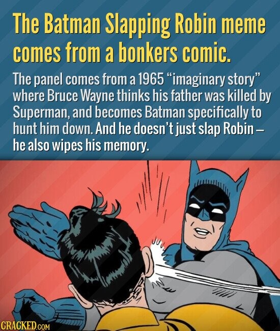 The Batman Slapping Robin meme comes from a bonkers comic. The panel comes from a 1965 imaginary story where Bruce Wayne thinks his father was killed by Superman, and becomes Batman specifically to hunt him down. And he doesn't just slap Robin - he also wipes his memory.