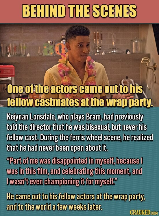 BEHIND THE SCENES one of the actors came out to his fellow castmates at the wrap party. Keiynan Lonsdale, who plays Bram, had previously told the director that he was bisexual, but never his fellow cast. During the ferris wheel scene, he realized that he had never been open about
