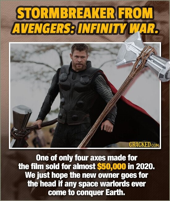 STORMBREAKER FROM AVENGERS: INFINITY WAR. One of only four axes made for the film sold for almost $50,00 in 2020. We just hope the new owner goes for