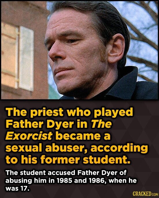 The priest who played Father Dyer in The Exorcist became a sexual abuser, according to his former student. The student accused Father Dyer of abusing