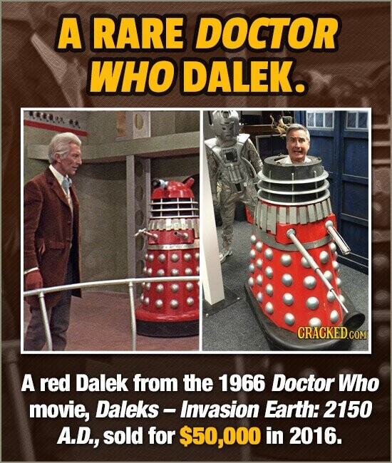 A RARE DOCTOR WHO DALEK. A red Dalek from the 1966 Doctor Who movie, Daleks - Invasion Earth: 2150 A.D., sold for $50,000 in 2016.
