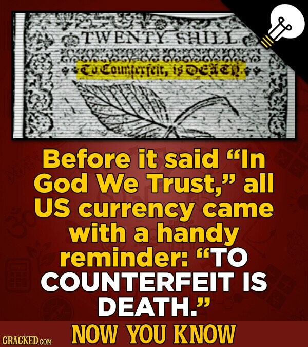 TWENTY. sHill. GarVatYo COowara ducotereit, I03ED. Before it said In God We Trust, all US currency came with a handy reminder: TO COUNTERFEIT IS DE