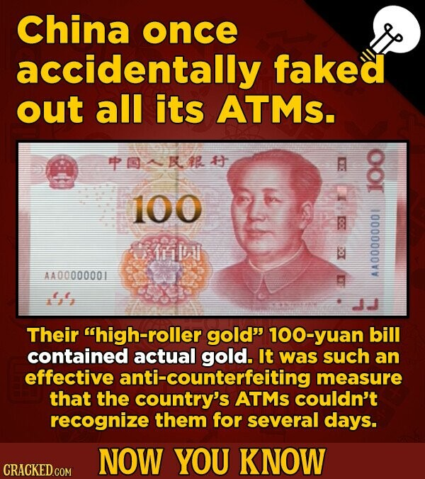 China once accidentally faked out all its ATMs. PO44 100 1o Winll AA00000001 AA0000000 '', JJ Their high-roller gold 100-yuan bill contained actual