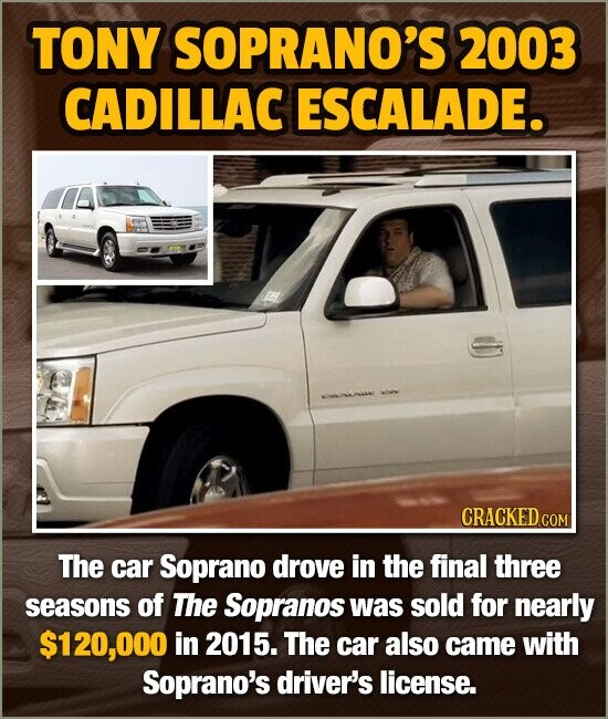 TONY SOPRANO'S 2003 CADILLAC ESCALADE. CRACKED COM The car Soprano drove in the final three seasons of The Sopranos was sold for nearly $120,000 in 20