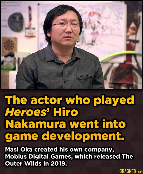 The actor who played Heroes' Hiro Nakamura went into game development. Masi Oka created his own company, Mobius Digital Games, which released The Oute