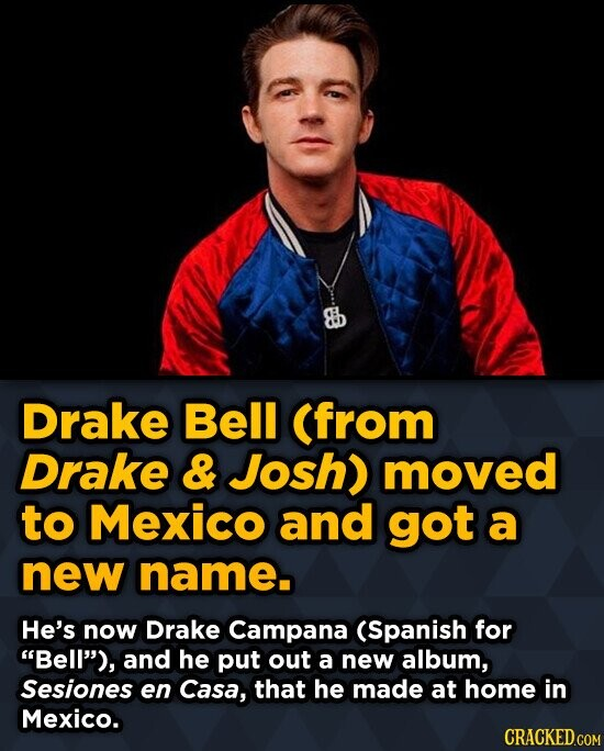 Drake Bell (from Drake & Josh) moved to Mexico and got a new name. He's now Drake Campana (Spanish for Bell), and he put out a new album, Sesiones e