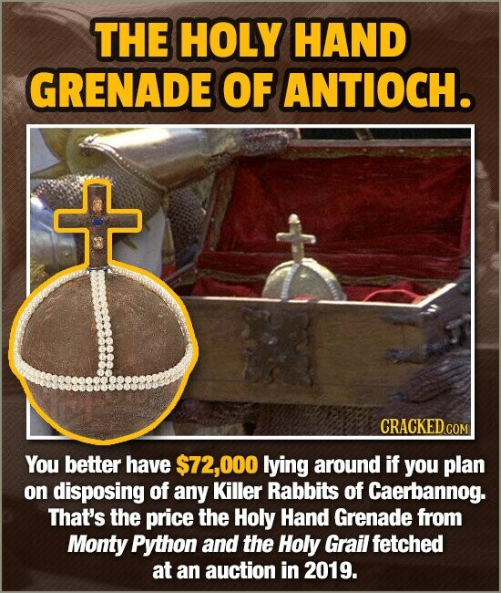 THE HOLY HAND GRENADE OF ANTIOCH. CRACKED COM You better have $72,000 lying around if you plan on disposing of any Killer Rabbits of Caerbannog. That'