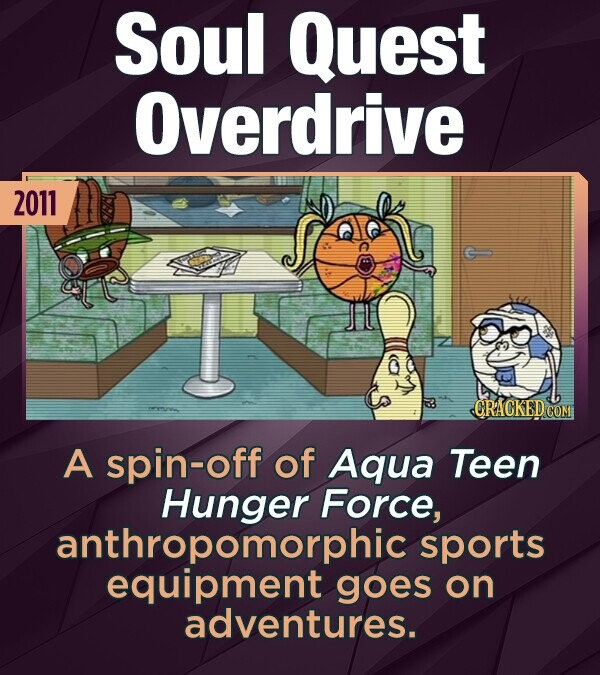 SouL Quest Overdrive 2011 CRACKED COM A spin-off of Aqua Teen Hunger Force, anthropomorphic sports equipment goes on adventures.
