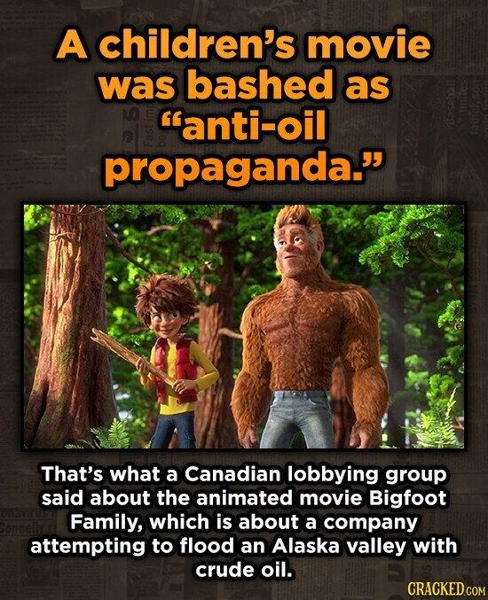 A children's movie was bashed as anti-oil propaganda. Fo That's what a Canadian lobbying group said about the animated movie Bigfoot Family, which is about a company attempting to flood an Alaska valley with crude oil.