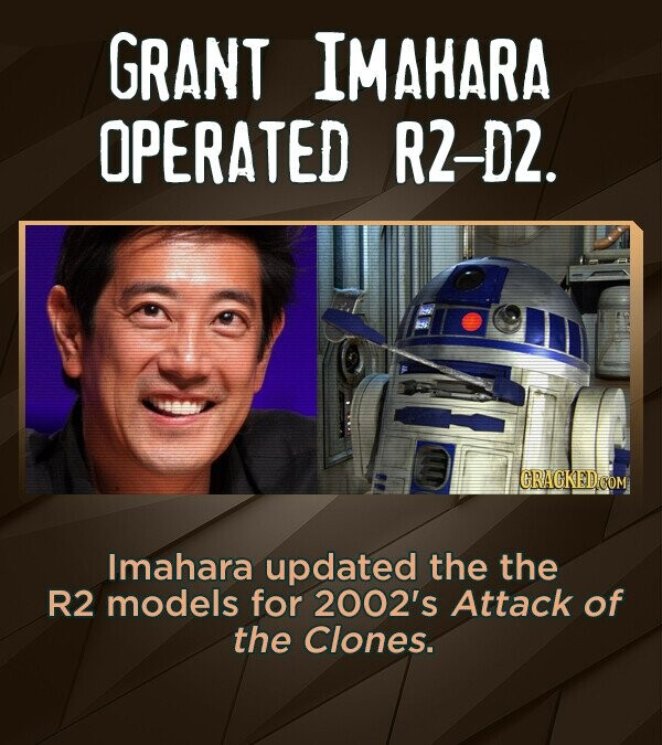 GRANT IMAHARA OPERATED R2-D2. Imahara updated the the R2 models for 2002's Attack of the Clones.