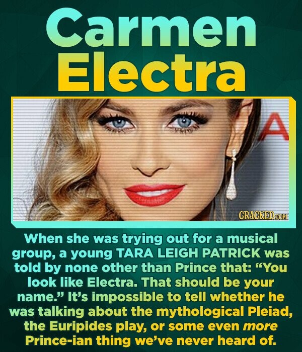Carmen Electra A yine CRACKED CON When she was trying out for a musical group, a young TARA LEIGH PATRICK was told by none other than Prince that: Yo