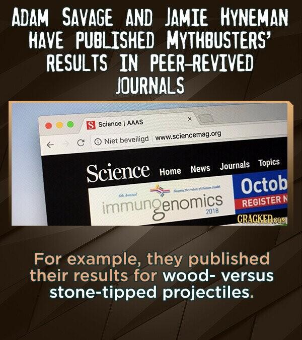 ADAM SAVAGE AND JAMIE HYNEMAN HAVE PUBLISHED MYTHBUSTERS' RESULTS IN PEER-REVIVED JOURNALS X S Science AAAS www.sciencemag.org C Niet beveiligd Scienc