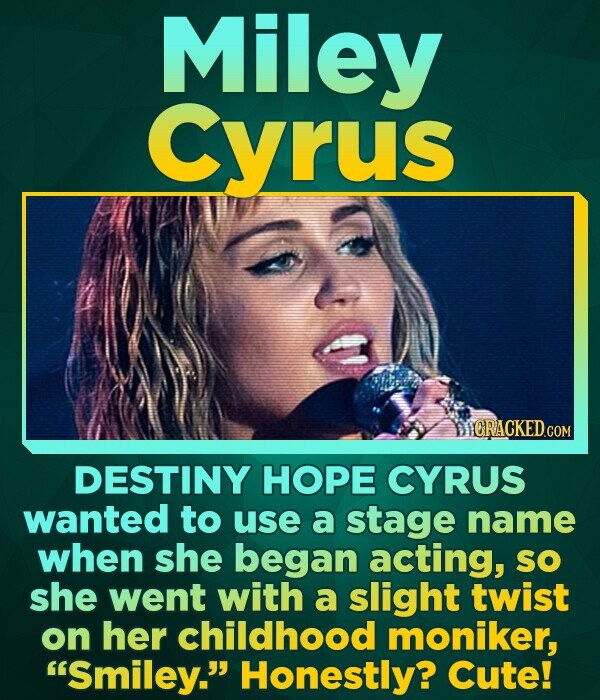 Miley Cyrus ICRACKEDCOM DESTINY HOPE CYRUS wanted to use a stage name when she began acting, SO she went with a slight twist on her childhood moniker,
