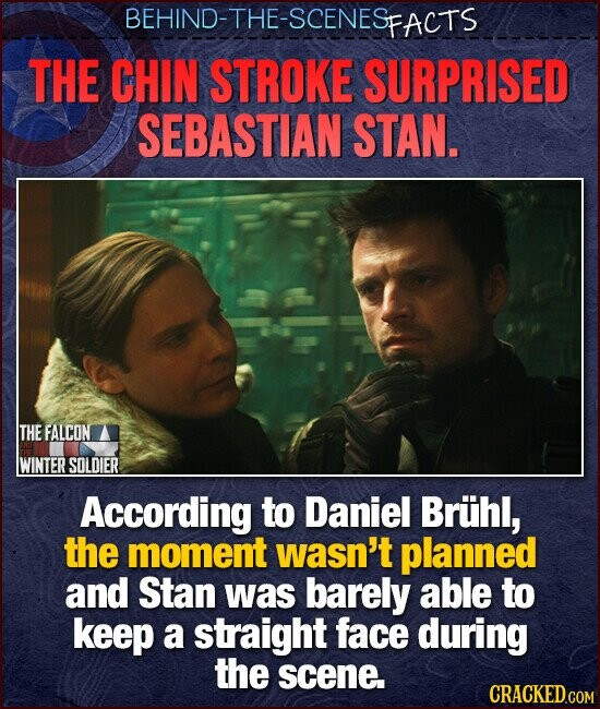BEHIND-THE-SCENESp FACTS THE CHIN STROKE SURPRISED SEBASTIAN STAN. THEFALCON WINTER SOLDIER According to Daniel Bruhl, the moment wasn't planned and Stan was barely able to keep a straight face during the scene.