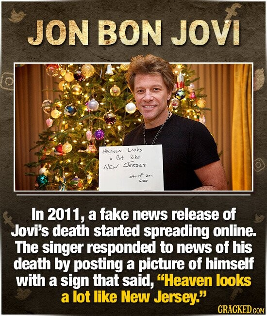 JON BON JOVI AVEN Looks lot ike A NEw ersey dee 2e oo In 2011, a fake news release of Jovi's death started spreading online. The singer responded to news of his death by posting a picture of himself with a sign that said, Heaven looks a lot like New