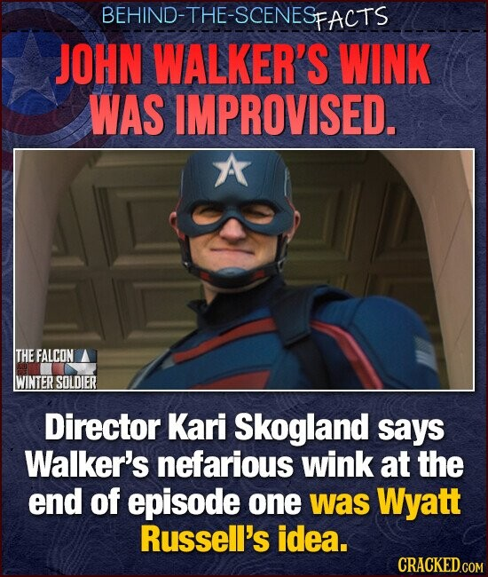 BEHIND-THE-SCENESE FACTS JOHN WALKER'S WINK WAS IMPROVISED. A THE FALCON WINTER SOLDIER Director Kari Skogland says Walker's nefarious wink at the end of episode one was Wyatt Russell's idea.