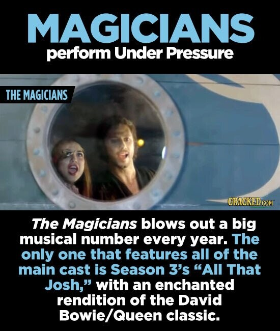 MAGICIANS perform Under Pressure THE MAGICIANS ORACKEDCON The Magicians blows out a big musical number every year. The only one that features all of the main cast is Season 3's All That Josh, with an enchanted rendition of the David Bowie/ Queen classic.