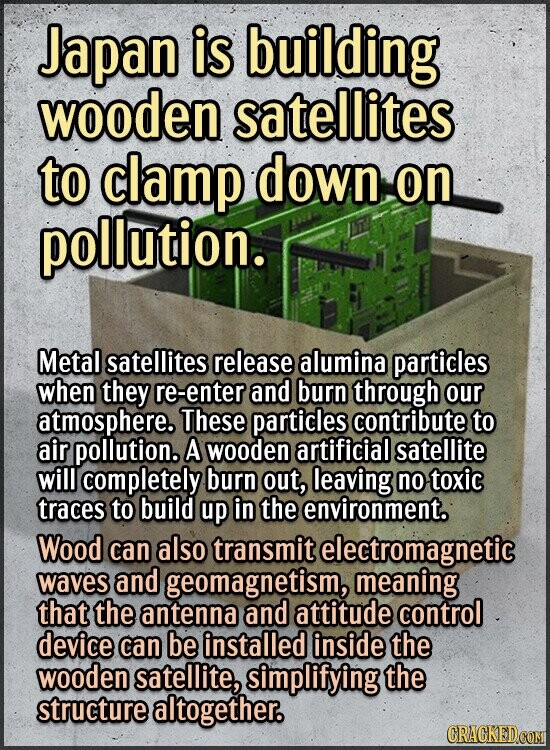 Japan is building wooden satellites to clamp down on pollution. Metal satellites release alumina particles when they re-enter and burn through our atm