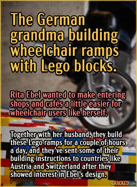 The German grandma building wheelchair ramps with Lego blocks. Rita Ebel wanted to make entering shops and cafes a little easier for wheelchair users