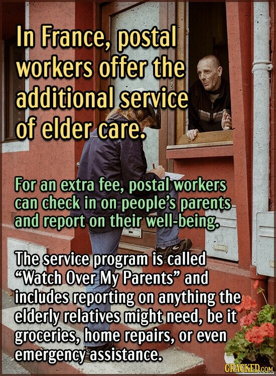 In France, postal workers offer the additional service Of elder care. For an extra fee, postal workers can check in on people's parents and report on
