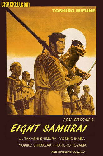 CRACKED.cOM TOSHIRO MIFUNE AKIRA KUROSAWA'S EIGHT SAMURA/ T TAKASHI SHIMURA YOSHIO INABA YUKIKO SHIMAZAKL- HARUKO TOYAMA AND Introducing: GODZILLA