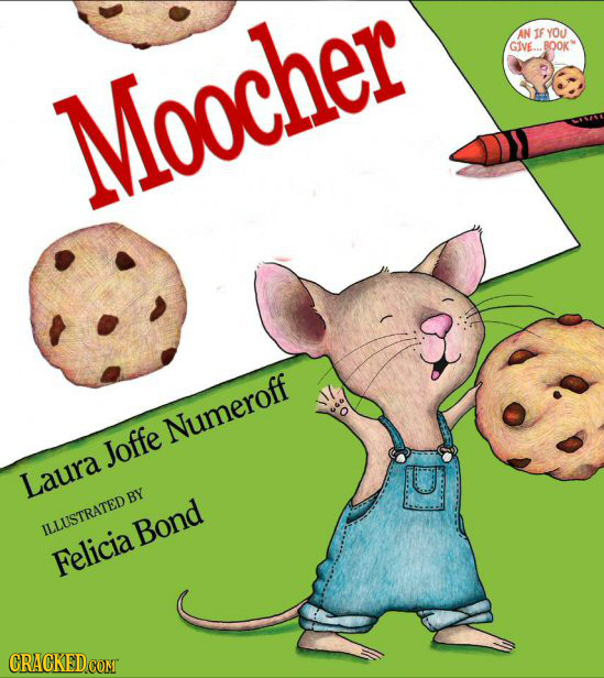 AN IF YOu GIVE. BOOK' Moocher Numeroff Joffe Laura ILLUSTRATED BY Bond Felicia CRACKEDCOMT
