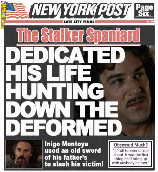 CRACKED.CON NEW YORK POST Page Six. LATE CITY FINAL CEL.O The Stalker Spaniard DEDICATED HIS LIFE HUNTING DOWN THE DEFORMED Inigo Montoya Obsessed Muc
