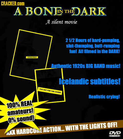 CRACKED.cOM A BONIN THE EDARK A silent movie 2 1/2 Hours of hard-pumping. slut-thumping. butt- -rumping funl AII filmed in the DARK! CENSOREDH Authent