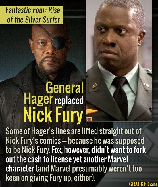Fantastic Four: Rise of the Silver Surfer General Hager replaced Nick Fury Some of Hager's lines are lifted straight out of Nick Fury's comics because