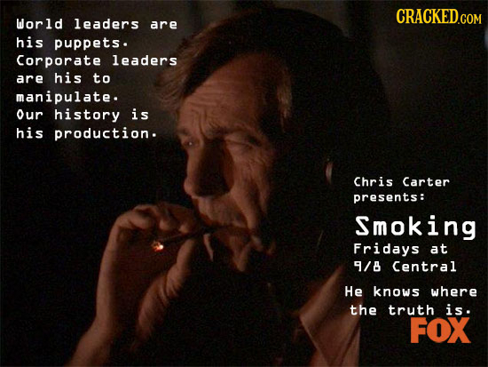 CRACKED.COM World leaders are his puppets. Corporate leaders are his to manipulate. Our history is his production. Chris Carter presents: Smoking Frid
