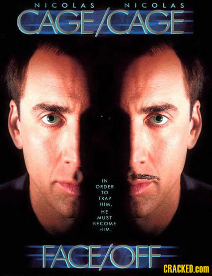 NICOLAS NICOLAS CAGE/CAGE IN ORDER TO TRAP HIM. HE MUST BECOME HIM. TACELOFF  CRACKED.COM
