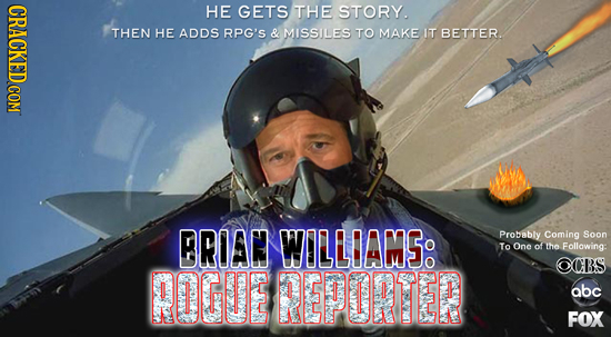 HE GETS THE STORY. THEN HE ADDS RPG'S & MISSILES TO MAKE IT BETTER. BRIAN WILLIAMG. Probably Coming Soon To One of the Following: OCBS ROGE REPORTER a