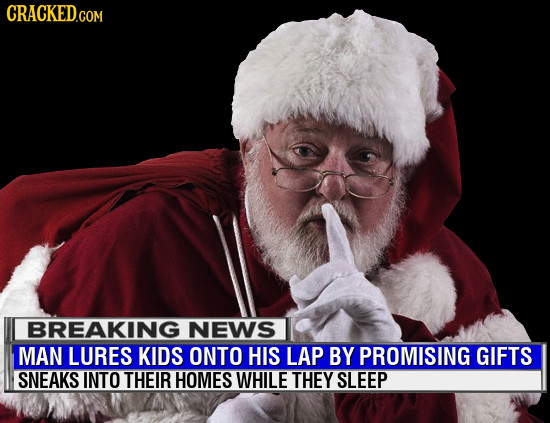 CRACKED BREAKING NEWS MAN LURES KIDS ONTO HIS LAP BY PROMISING GIFTS SNEAKS INTO THEIR HOMES WHILE THEY SLEEP