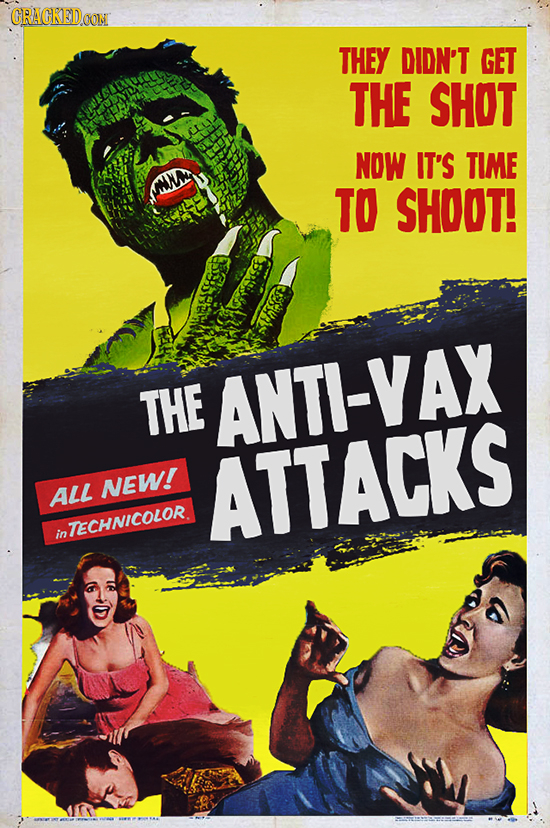 CRACKEDOON THEY DIDN'T GET THE SHOT NOW IT'S TIME TO SHOOT! THE ANTI-VAX NEW! ATTACKS ALL TECHNICOLOR. in
