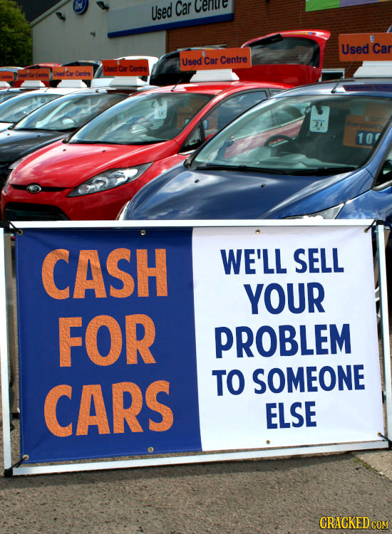 Used Car cere Used Car Used Car Centre Uiad Car Cortr Ca Centre TT 10 CASH WE'LL SELL YOUR FOR PROBLEM CARS TO SOMEONE ELSE CRACKED COM