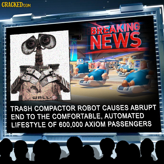 CRACKEDco BREAKING NEWS D URLLE TRASH COMPACTOR ROBOT CAUSES ABRUPT END TO THE COMFORTABLE, AUTOMATED LIFESTYLE OF 600,00 AXIOM PASSENGERS