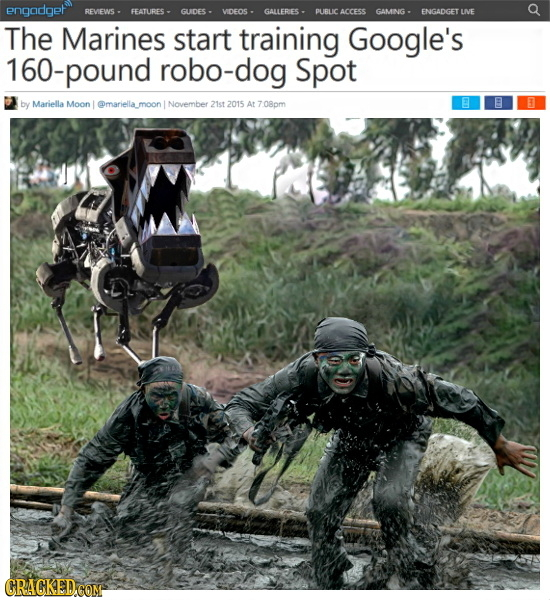 engadget REVIEWS - FEATURES - GUDES - VIDEOS - GALLERIES - PUBLIC ACCESS GAMING - ENGADGET LIE The Marines start training Google's 160-pound robo-dog